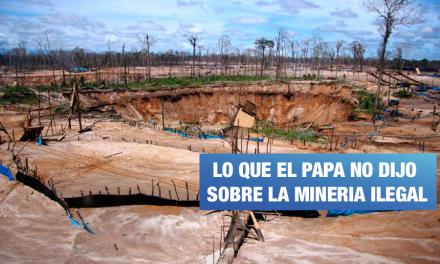 El Papa y la minería ilegal