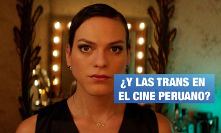 Mujeres trans en el cine peruano: contadas con los dedos de una mano