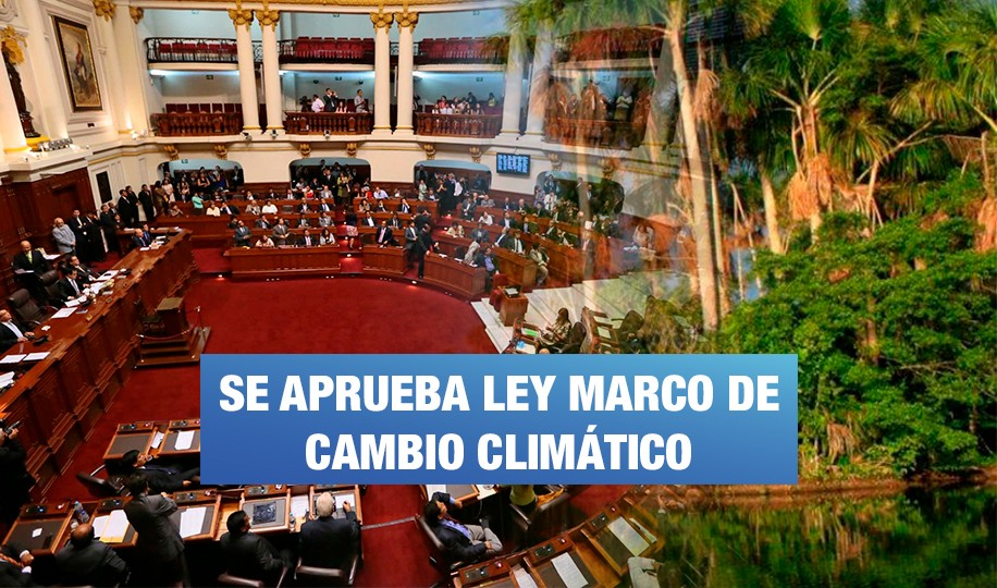 Congreso aprobó ley de compromiso con el cambio climático   Wayka.pe